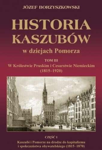 Historia_Kaszubow_w_dziejach_Pomorza__t._3__cz._1__W_Krolestwie_Pruskim_i_Cesarstwie_Niemieckim__1815_1920_