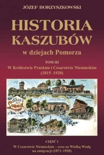 Historia_Kaszubow_w_dziejach_Pomorza__t._3__cz._2__W_Krolestwie_Pruskim_i_Cesarstwie_Niemieckim__1815_1920_
