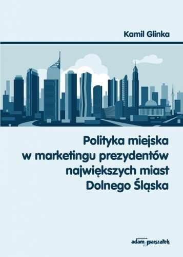 Polityka_miejska_w_marketingu_prezydentow_najwiekszych_miast_Dolnego_Slaska