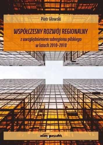 Wspolczesny_rozwoj_regionalny_z_uwzglednieniem_subregionu_pilskiego_w_latach_2010_2018