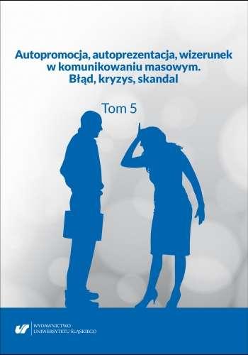 Autopromocja__autoprezentacja__wizerunek_w_komunikowaniu_masowym._Blad__kryzys__skandal._TOM_5