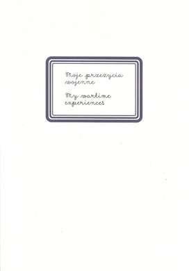 Moje_przezycia_wojenne._My_wartime_experiences