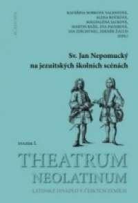 Sv._Jan_Nepomucky_na_jezuitskych_skolnich_scenach._Theatrum_Neolatinum__I._latinske_divadlo_v_ceskych_zemich