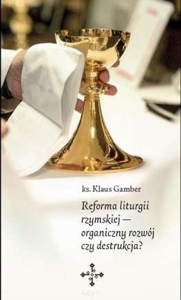 Reforma_liturgii_rzymskiej_ograniczony_rozwoj_czy_destrukcja_