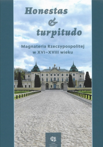 Honestas_et_turpitudo._Magnateria_Rzeczypospolitej_w_XVI_XVIII_wieku