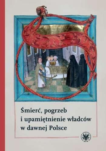 Smierc__pogrzeb_i_upamietnienie_wladcow_w_dawnej_Polsce