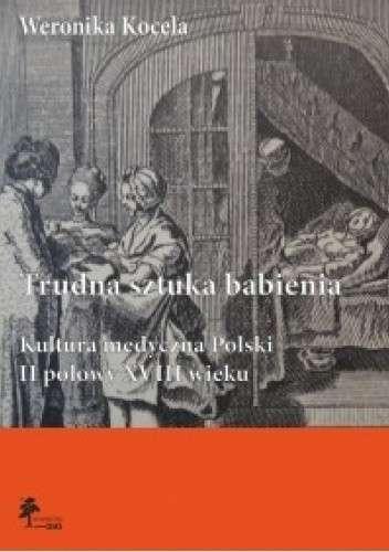 Trudna_sztuka_babienia._Kultura_medyczna_Polski_II_polowy_XVIII_wieku