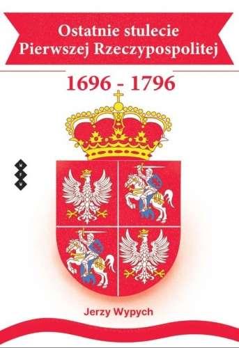 Ostatnie_stulecie_Pierwszej_Rzeczypospolitej_1696_1796