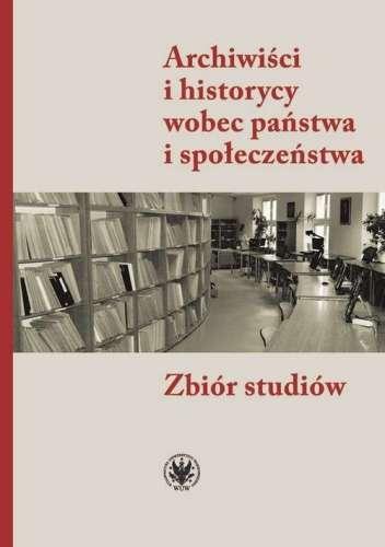 Archiwisci_i_historycy_wobec_panstwa_i_spoleczenstwa