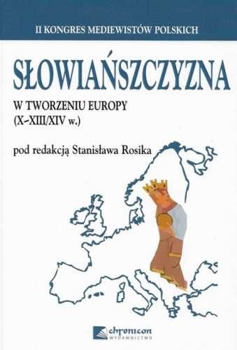 Slowianszczyzna_w_tworzeniu_Europy__X_XIII_XIV_w._