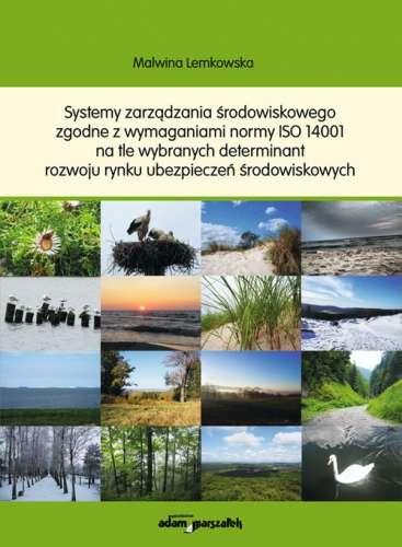 Systemy_zarzadzania_srodowiskowego_zgodne_z_wymaganiami_normy_ISO_14001_na_tle_wybranych_determinant_rozwoju_rynku_ubezpieczen_srodowiskowych