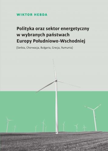 Polityka_oraz_sektor_energetyczny_w_wybranych_panstwach_Europy_Poludniowo_Wschodniej
