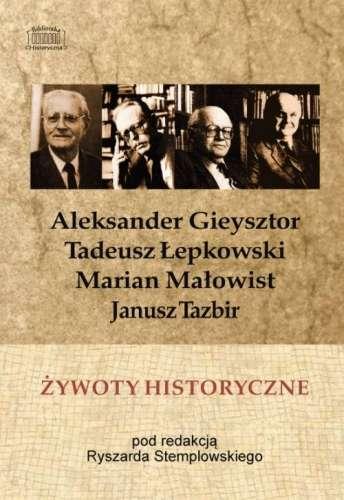 Zywoty_historyczne._Aleksander_Gieysztor__Tadeusz_Lepkowski__Marian_Malowist__Janusz_Tazbir