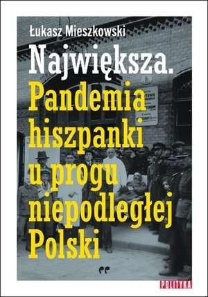Najwieksza._Pandemia_hiszpanki_u_progu_niepodleglej_Polski