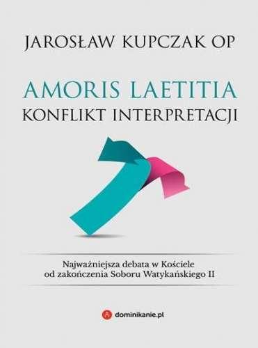 Amoris_laetitia._Konflikt_interpretacji._Najwazniejsza_debata_w_Kosciele_od_zakonczenia_Soboru_Watykanskiego_II