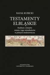 Testamenty_elblaskie._Studium_z_dziejow_miasta_i_jego_mieszkancow_w_poznym_sredniowieczu