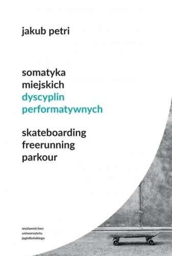 Somatyka_miejskich_dyscyplin_performatywnych._Skateboarding__freeruning__parkour