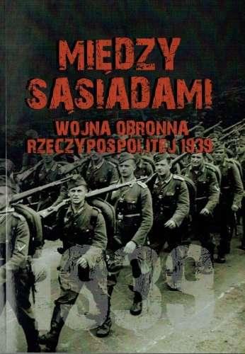 Miedzy_sasiadami._Wojna_obronna_Rzeczypospolitej_1939