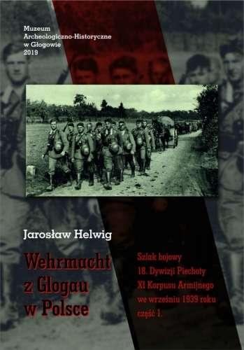 Wehrmacht_z_Glogau_w_Polsce._Szlak_bojowy_18._Dywizji_Piechoty_XI_Korpusu_Armijnego_we_wrzesniu_1939_roku__cz._1