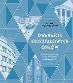 Dwanascie_krysztalowych_orlow._Kujawsko_pomorskie_szkice_architektury_miedzywojennej