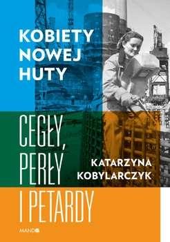 Kobiety_Nowej_Huty._Cegly__perly_i_petardy