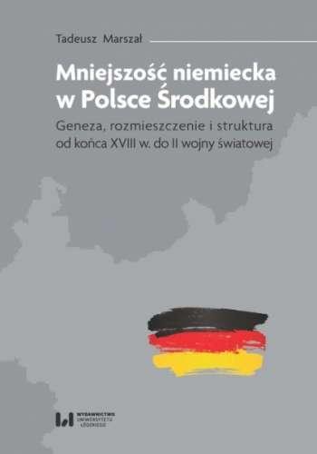 Mniejszosc_niemiecka_w_Polsce_Srodkowej._Geneza__rozmieszczenie_i_struktura_od_konca_XVIII_w_do._II_wojny_swiatowej