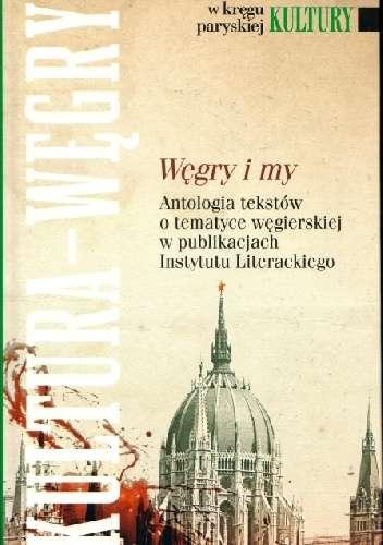 Wegry_i_my._Antologia_tekstow_o_tematyce_wegierskiej_w_publikacjach_Instytutu_Literackiego