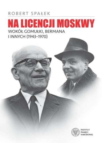 Na_licencji_Moskwy._Wokol_Gomulki__Bermana_i_innych__1943_1970_