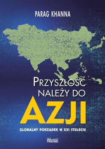 Przyszlosc_nalezy_do_Azji._Globalny_porzadek_w_XXI_stuleciu