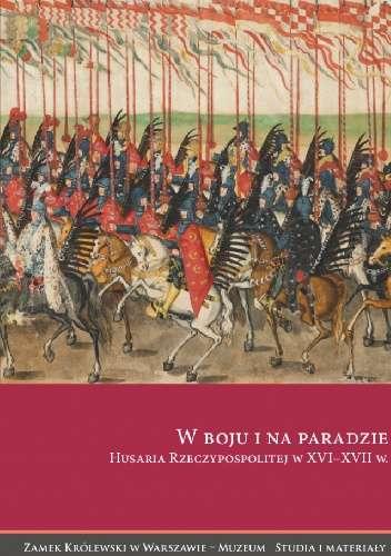 W_boju_i_na_paradzie._Husaria_Rzeczypospolitej_w_XVI_XVII_w.