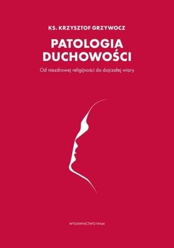 Patologia_duchowosci._Od_niezdrowej_religijnosci_do_dojrzalej_wiary