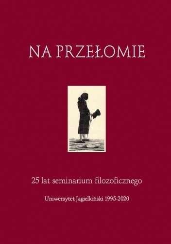 Na_przelomie._25_lat_seminarium_filozoficznego._Uniwersytet_Jagiellonski_1995_2020