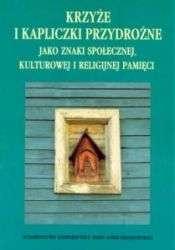 Krzyze_i_kapliczki_przydrozne_jako_znaki_spolecznej__kulturowej_i_religijnej_pamieci