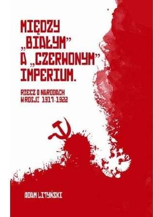 Miedzy__bialym__a__czerwonym__imperium._Rzecz_o_narodach_w_Rosji_1917_1922