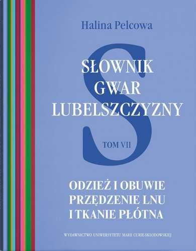 Slownik_gwar_lubelszczyzny._Tom_7__Odziez_i_obuwie__przedzeni_lnu_i_tkanie_plotna