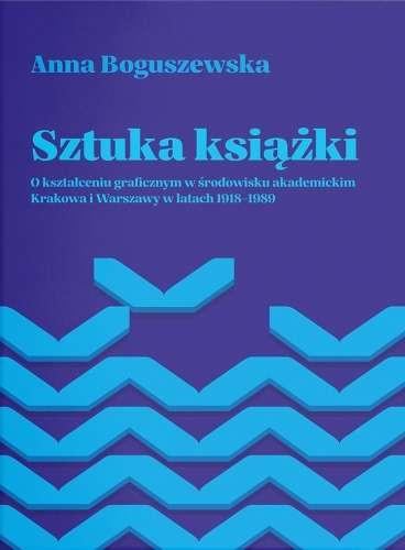 Sztuka_ksiazki._O_ksztalceniu_graficznym_w_srodowisku_akademickim_Krakowa_i_Warszawy_w_latach_1918_1989