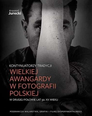 Kontynuatorzy_tradycji_Wielkiej_Awangardy_w_fotografii_polskiej_w_drugiej_polowie_lat_50._XX_wieku