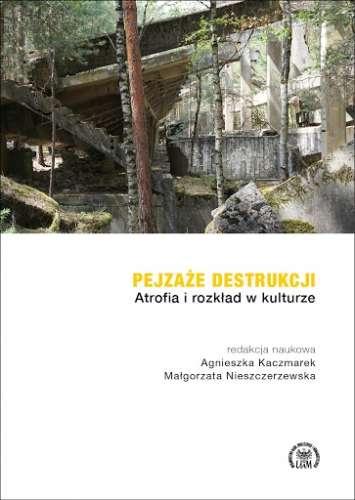 Pejzaze_destrukcji._Atrofia_i_rozklad_w_kulturze