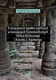 O_przyczynach_upadku_cywilizacji_w_koncepcjach_historiozoficznych_Feliksa_Konecznego_i_Arnolda_J._Toynbeego
