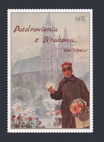 Pozdrowienia_z_Krakowa._Adam_Setkowicz._Zycie_i_tworczosc