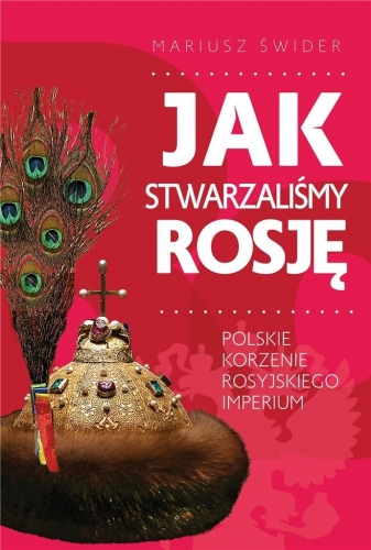 Jak_stwarzalismy_Rosje._Polskie_korzenie_rosyjskiego_imperium