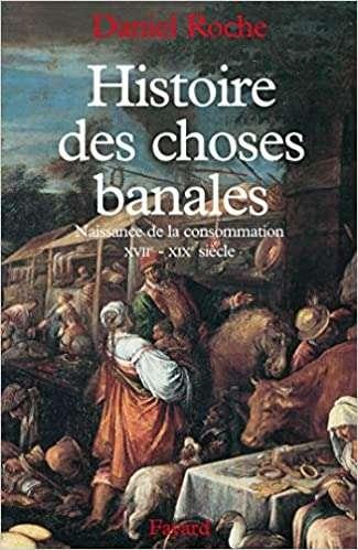 Histoire_des_choses_banales._Naissance_de_la_consommation_XVIIc_XIX_siecle