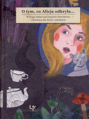 O_tym__co_Alicja_odkryla..._W_kregu_badan_nad_toposem_dziecinstwa_i_literatura_dla_dzieci_i_mlodziezy