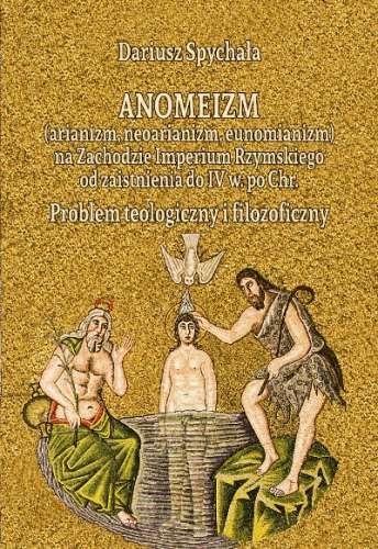 Anomeizm__arianizm__neoarianizm__eunomianizm__na_zachodzie_Imperium_Rzymskiego_od_zaistnienia_do_IV_w._po_Chr._Problem_teologiczny_i_filozoficzny