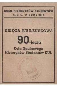 Ksiega_jubileuszowa_90_lecia_Kola_Naukowego_Historykow_Studentow_KUL
