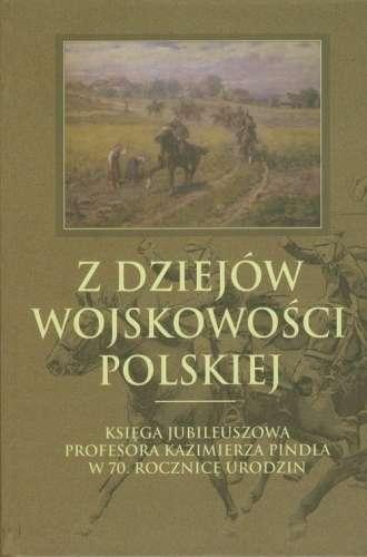 Z_dziejow_wojskowosci_polskiej._Ksiega_jubileuszowa_Profesora_Kazimierza_Pindla_w_70._rocznice_urodzin