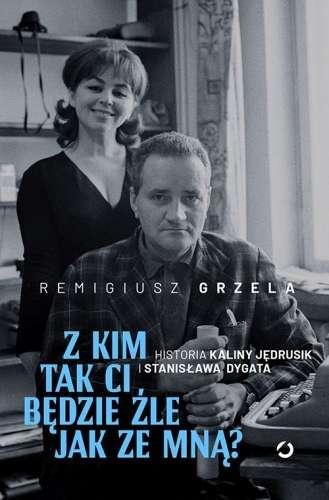 Z_kim_tak_ci_bedzie_zle_jak_ze_mna__Historia_Kaliny_Jedrusik_i_Stanislawa_Dygata