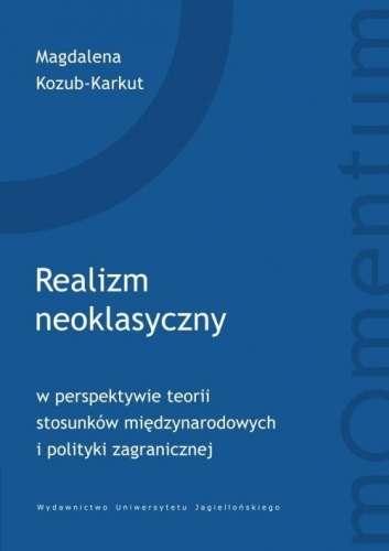 Realizm_neoklasyczny_w_perspektywie_teorii_stosunkow_miedzynarodowych_i_polityki_zagranicznej