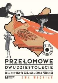 Przelomowe_dwudziestolecie._Lata_1918_1939_w_dziejach_jezyka_polskiego