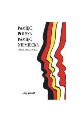 Pamiec_polska__pamiec_niemiecka._Od_XIX_do_XXI_wieku._Wybrane_problemy